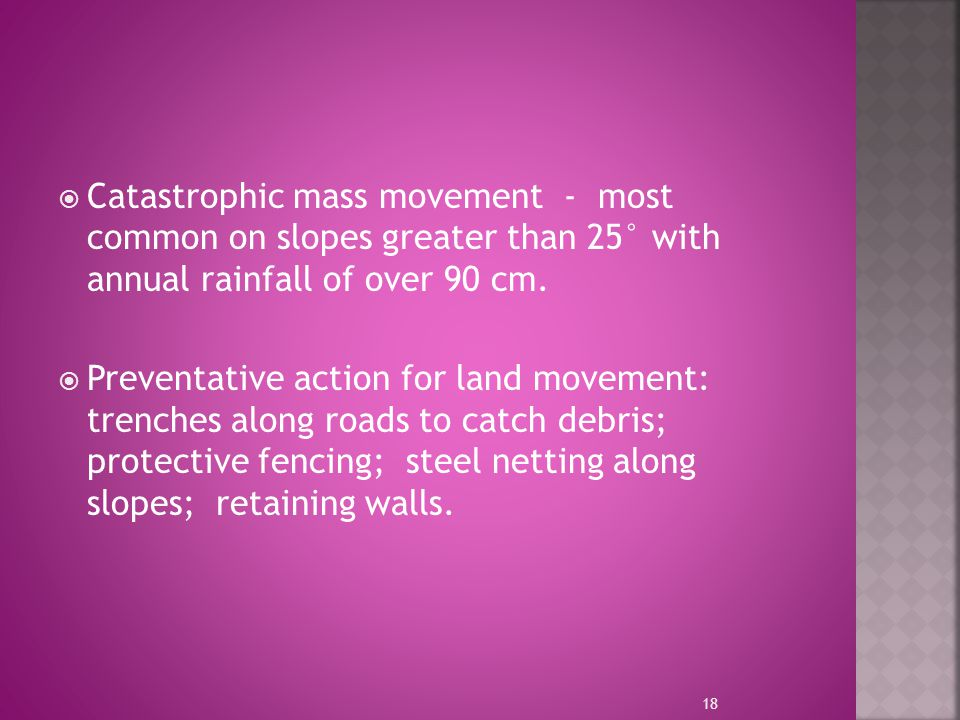 Catastrophic mass movement - most common on slopes greater than 25° with annual rainfall of over 90 cm.