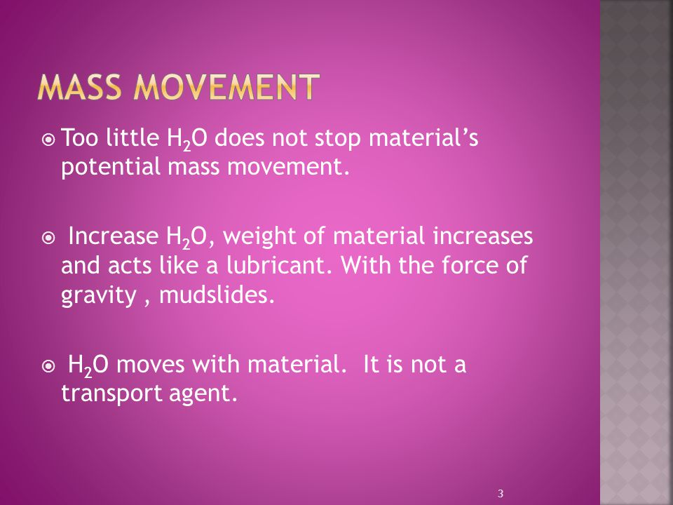 MaSS mOVEMENT Too little H2O does not stop material's potential mass movement.