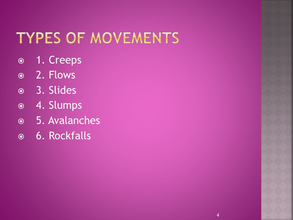 Types of Movements 1. Creeps 2. Flows 3. Slides 4. Slumps