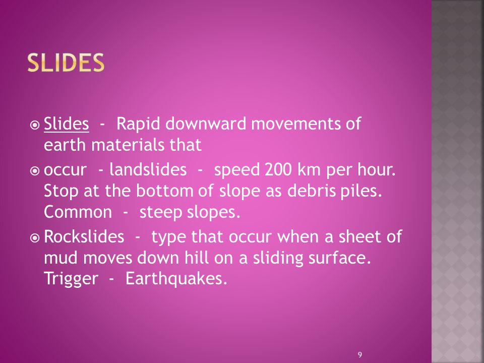 Slides Slides - Rapid downward movements of earth materials that