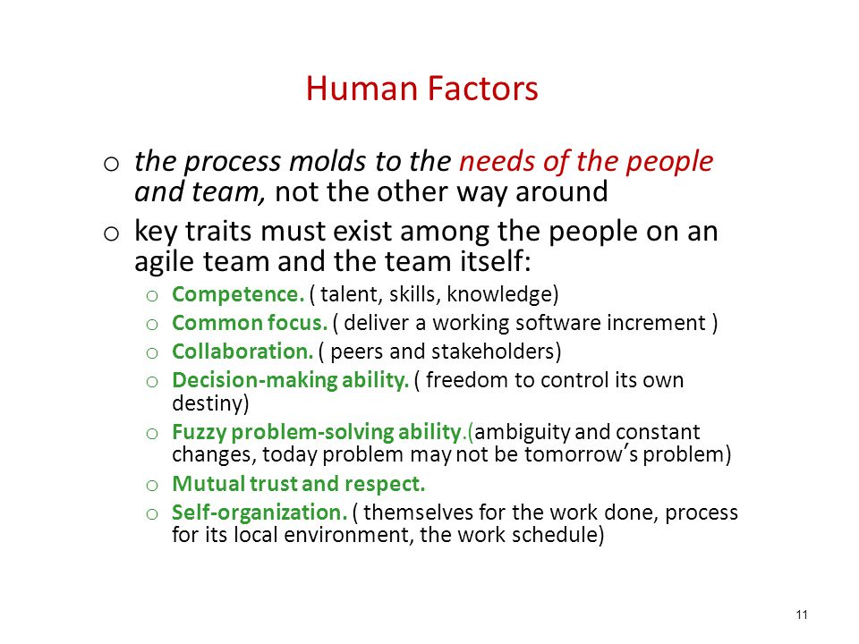 Human Factors the process molds to the needs of the people and team, not the other way around.