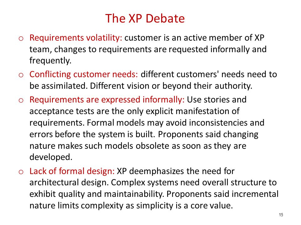 The XP Debate Requirements volatility: customer is an active member of XP team, changes to requirements are requested informally and frequently.