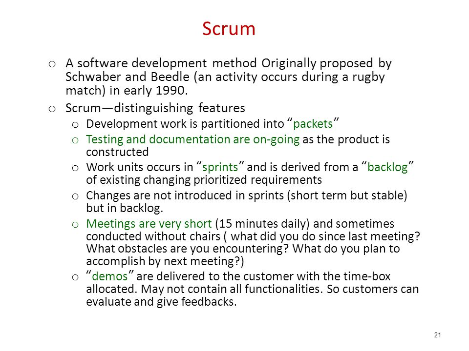 Scrum A software development method Originally proposed by Schwaber and Beedle (an activity occurs during a rugby match) in early 1990.