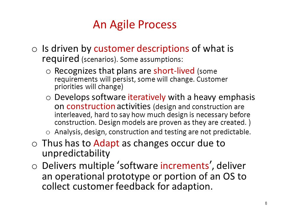 An Agile Process Is driven by customer descriptions of what is required (scenarios). Some assumptions: