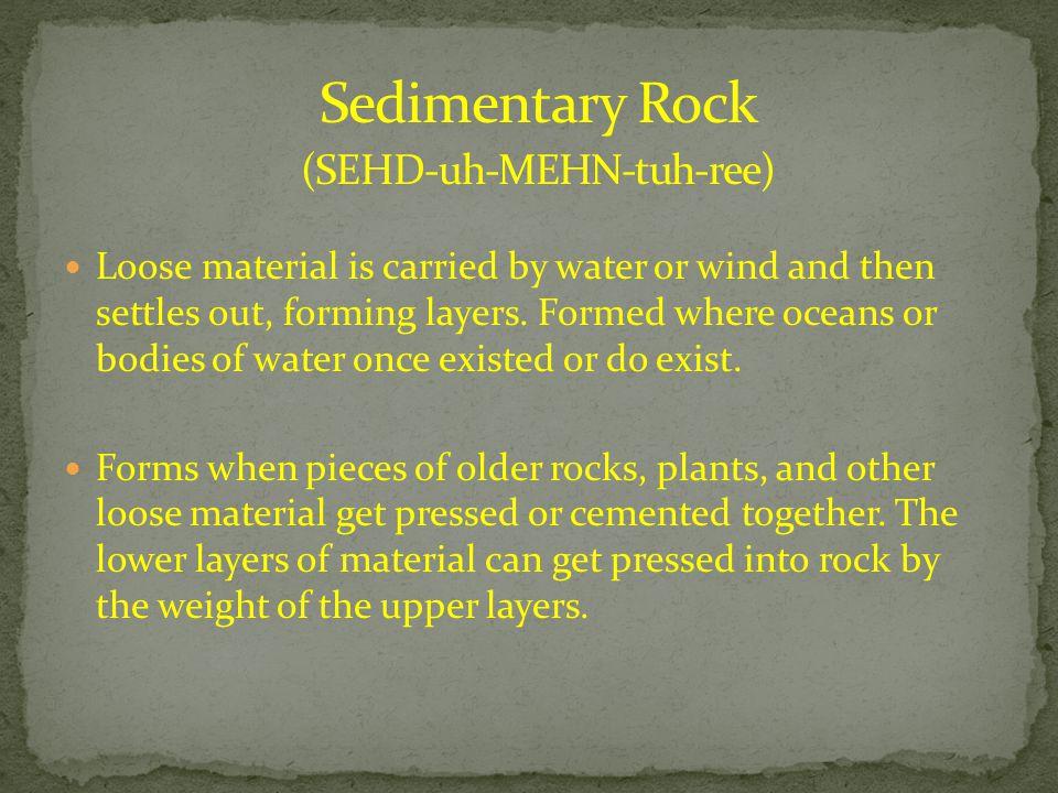 Sedimentary Rock (SEHD-uh-MEHN-tuh-ree)