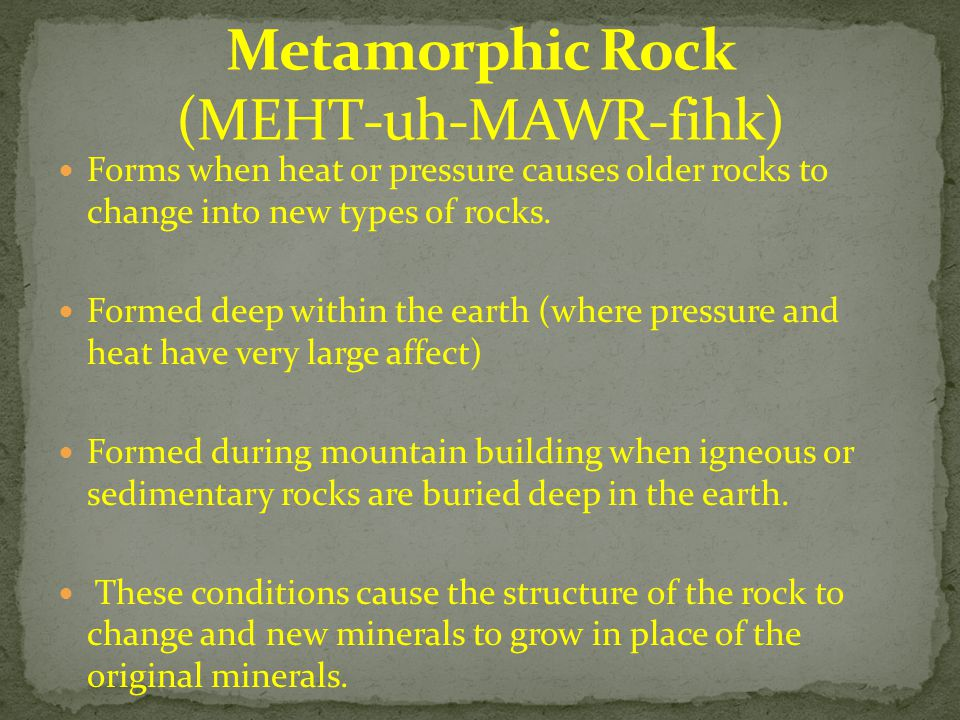 Metamorphic Rock (MEHT-uh-MAWR-fihk)