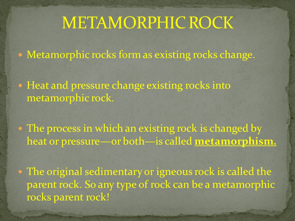 METAMORPHIC ROCK Metamorphic rocks form as existing rocks change.