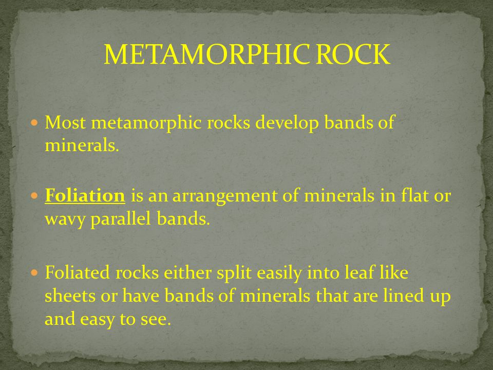 METAMORPHIC ROCK Most metamorphic rocks develop bands of minerals.