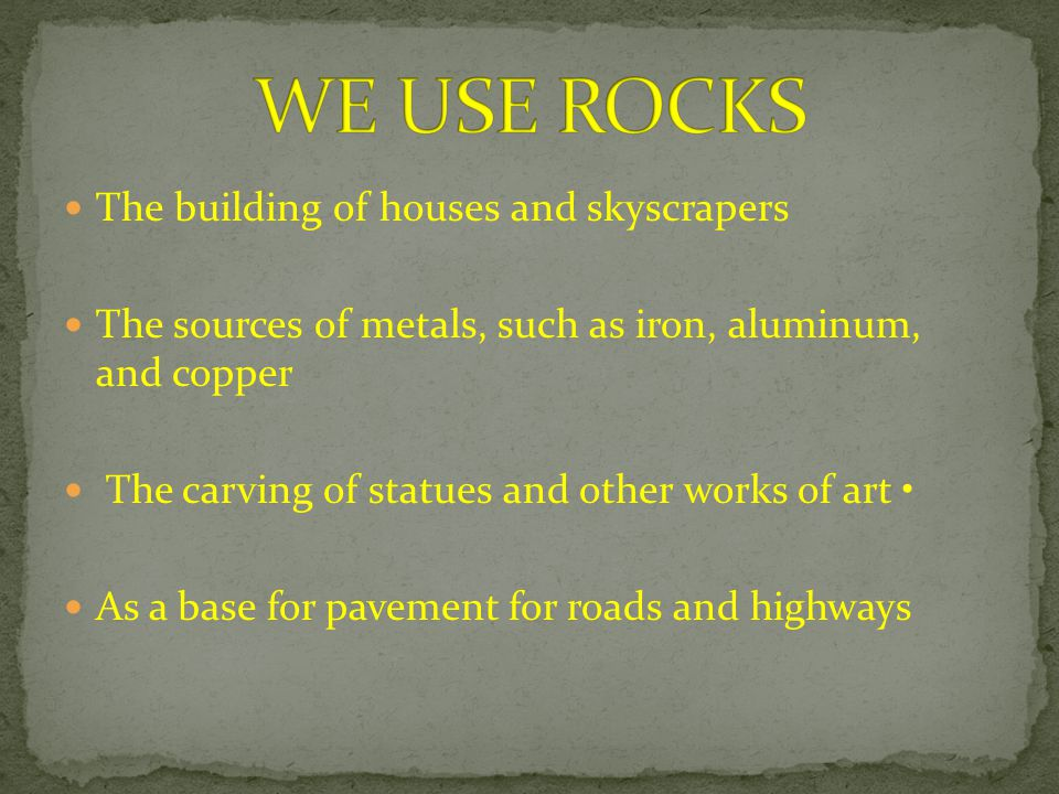 WE USE ROCKS The building of houses and skyscrapers