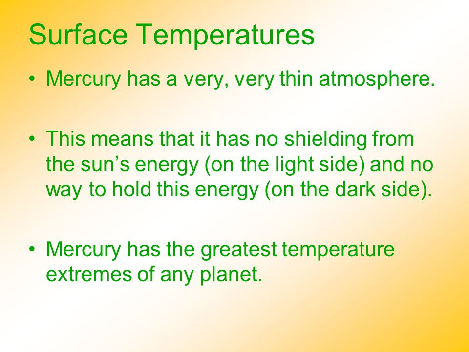 Surface Temperatures Mercury has a very, very thin atmosphere.