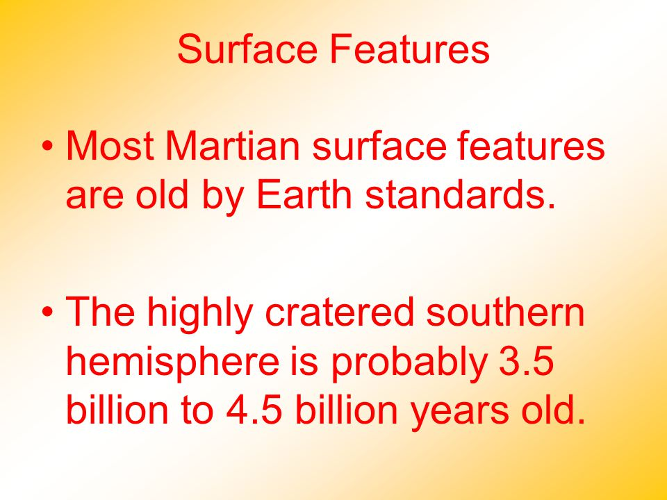 Surface Features Most Martian surface features are old by Earth standards.