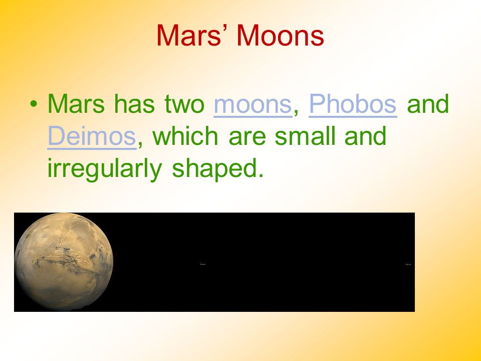 Mars' Moons Mars has two moons, Phobos and Deimos, which are small and irregularly shaped.