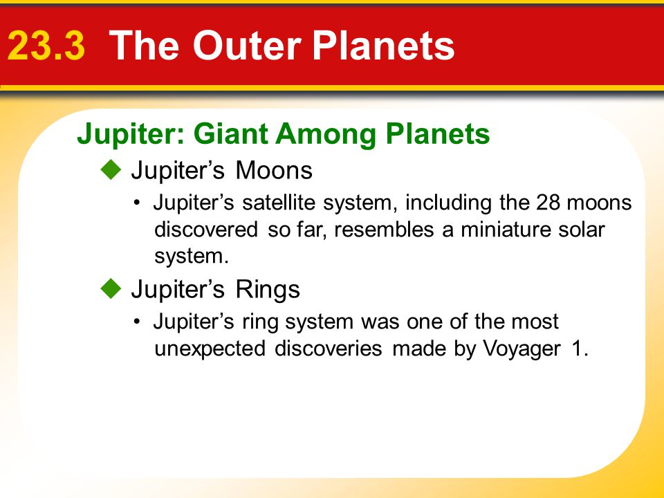 23.3 The Outer Planets Jupiter: Giant Among Planets  Jupiter's Moons