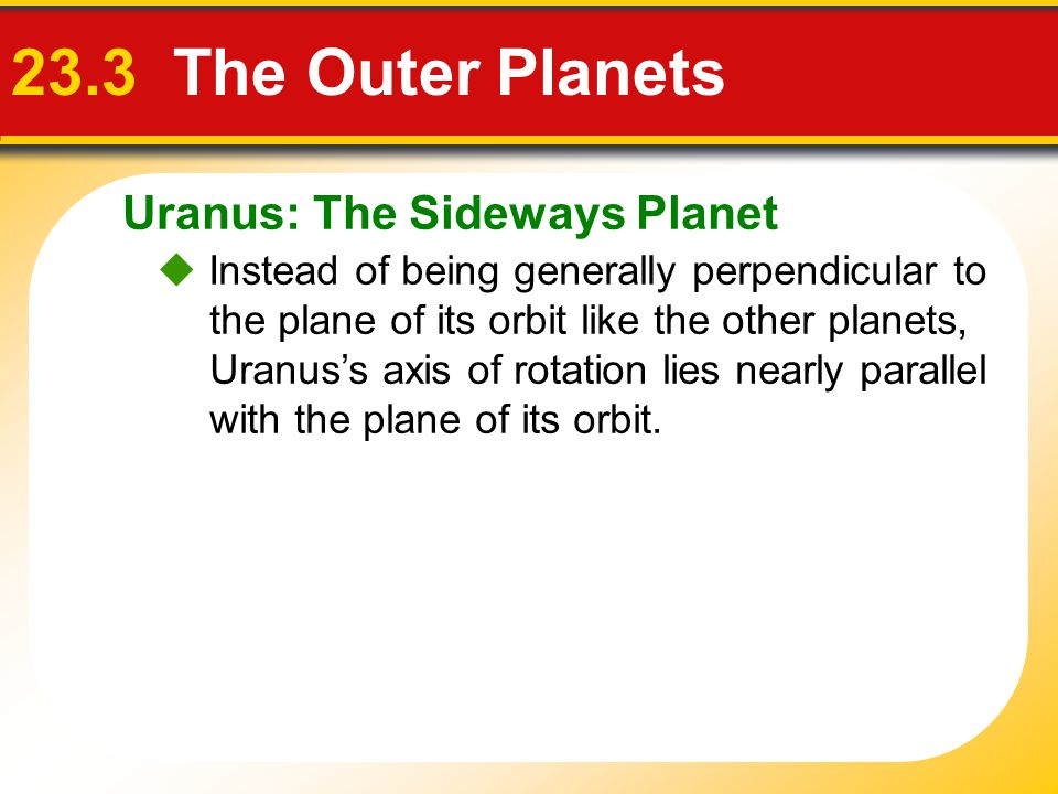 23.3 The Outer Planets Uranus: The Sideways Planet