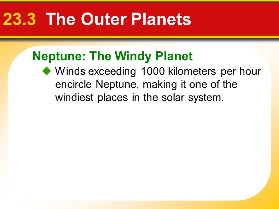 23.3 The Outer Planets Neptune: The Windy Planet