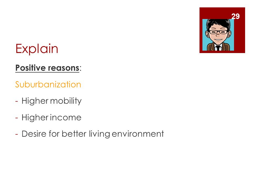 Explain Positive reasons: Suburbanization Higher mobility