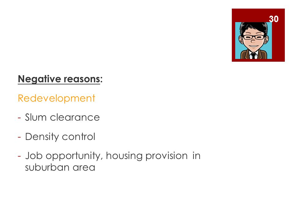 Negative reasons: Redevelopment. Slum clearance.