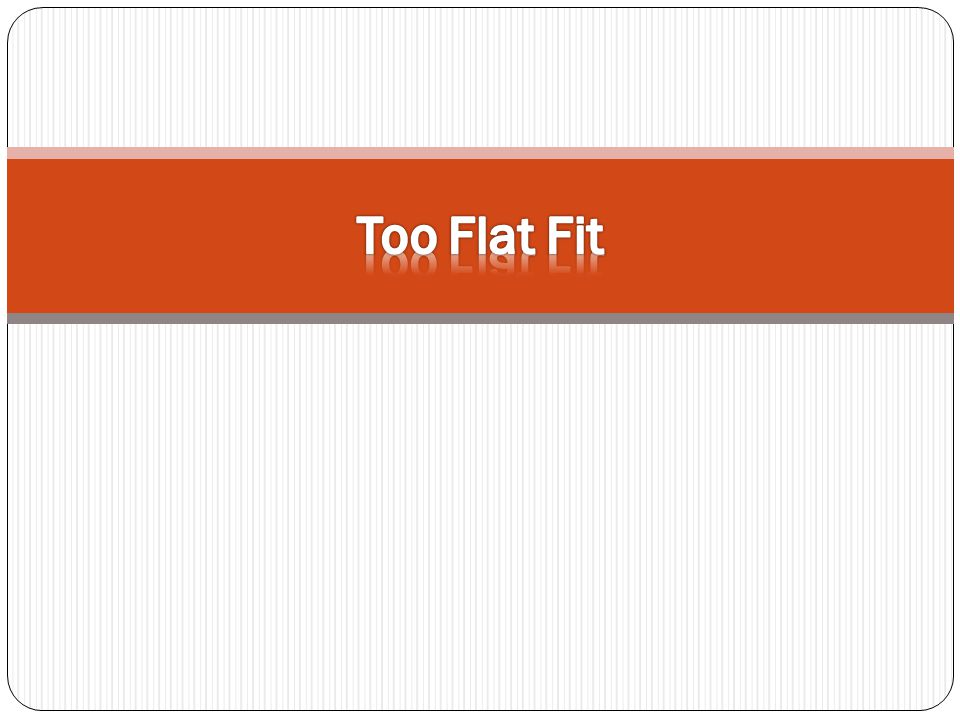 Too Flat Fit