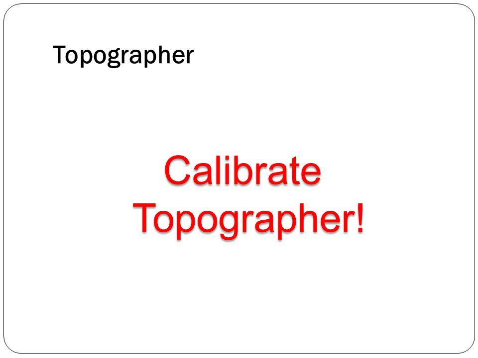 Calibrate Topographer!
