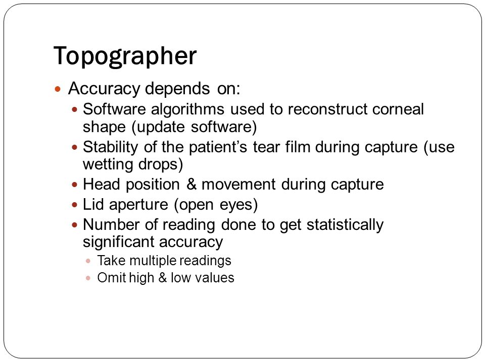 Topographer Accuracy depends on:
