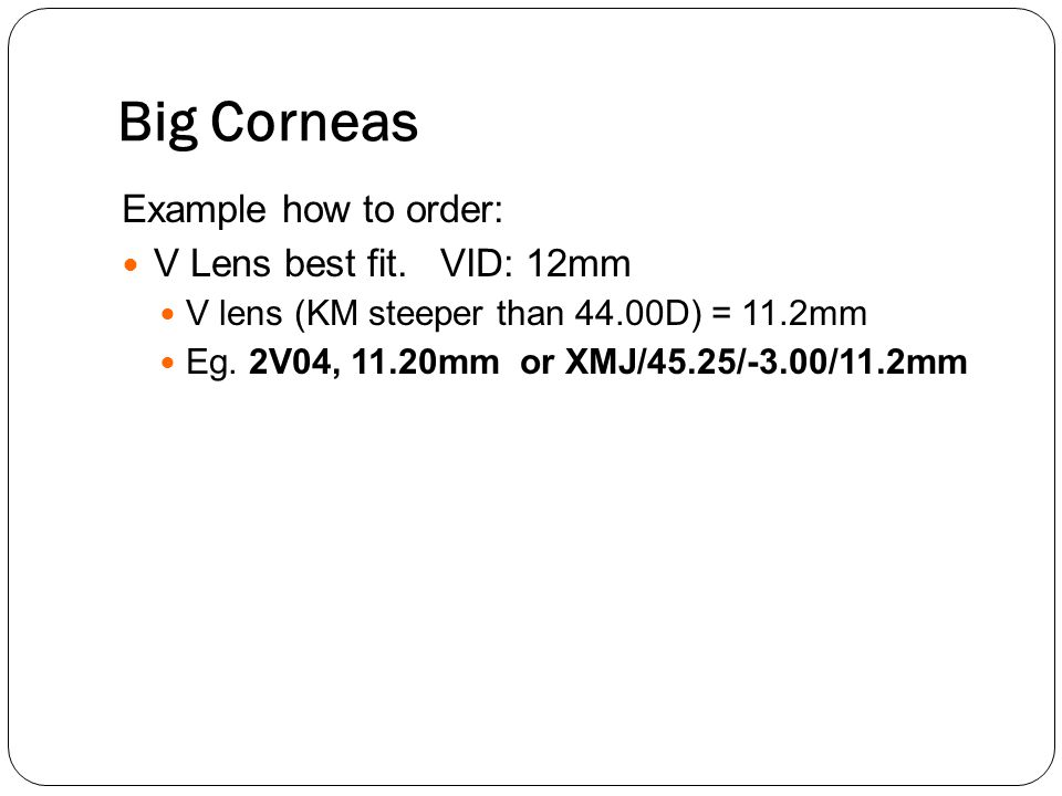 Big Corneas Example how to order: V Lens best fit. VID: 12mm