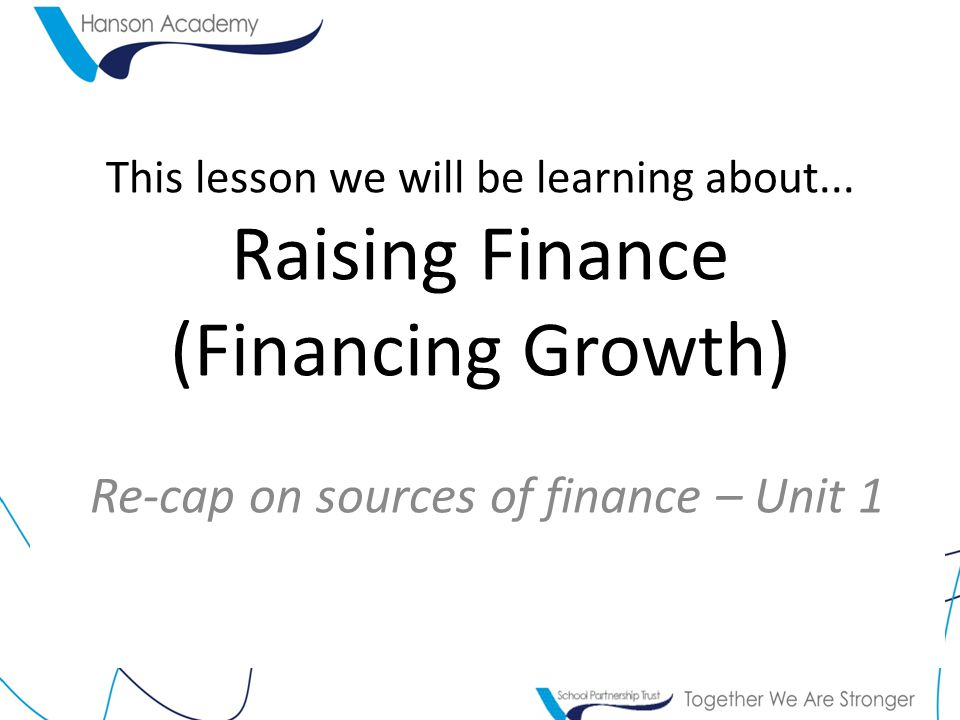 Re-cap on sources of finance – Unit 1