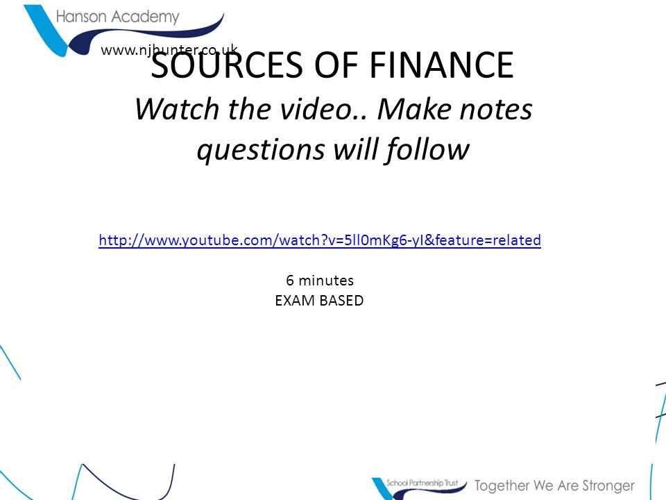 SOURCES OF FINANCE Watch the video.. Make notes questions will follow