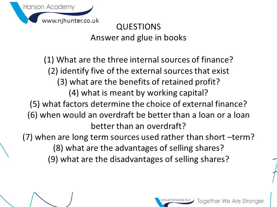 QUESTIONS Answer and glue in books (1) What are the three internal sources of finance.