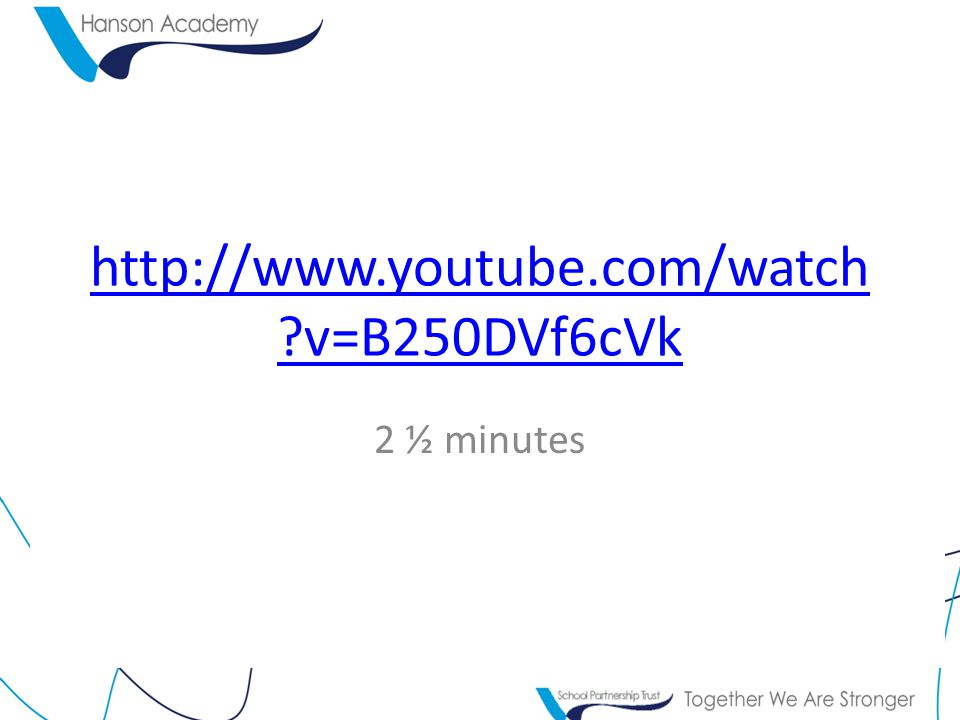 http://www.youtube.com/watch v=B250DVf6cVk 2 ½ minutes