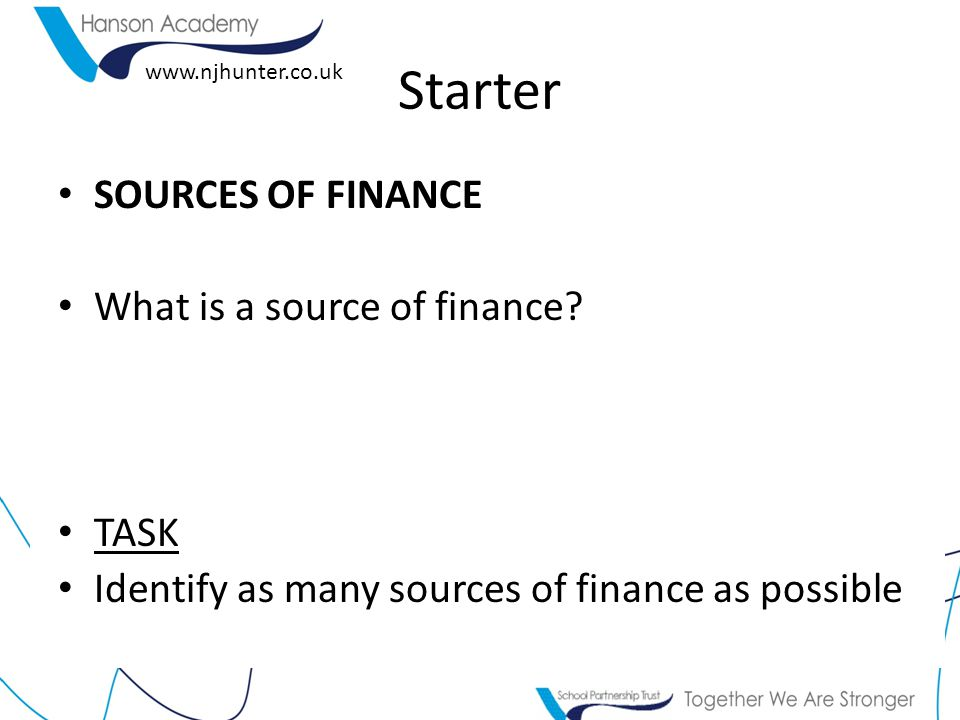 Starter SOURCES OF FINANCE What is a source of finance TASK