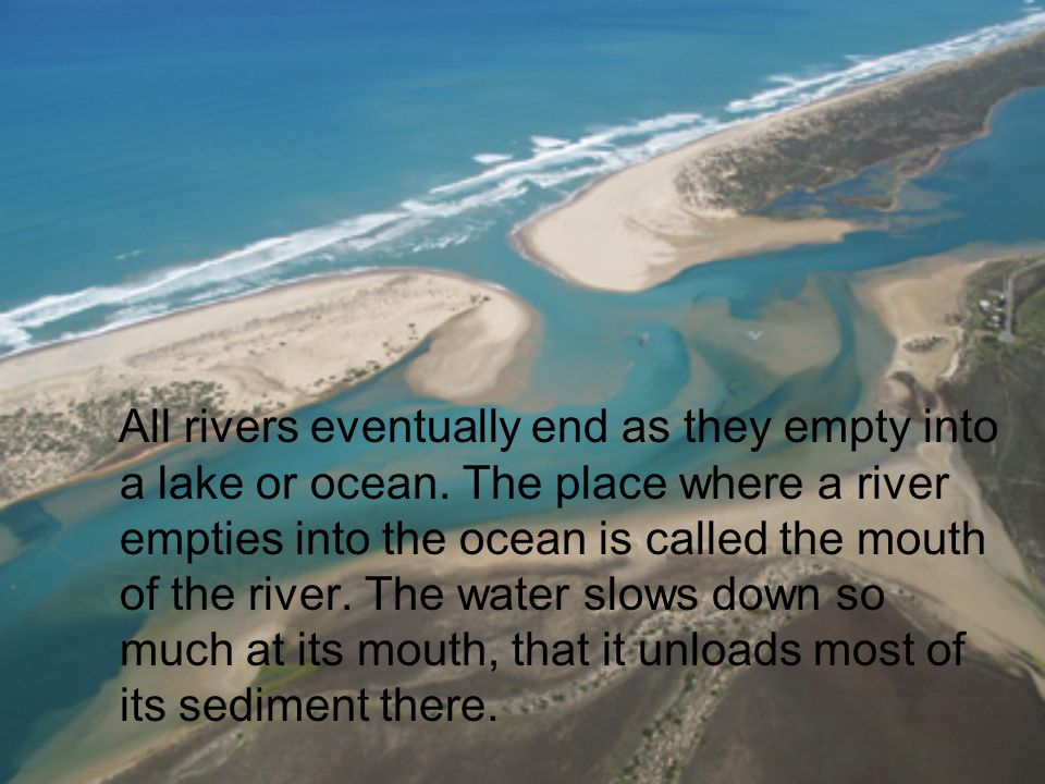 All rivers eventually end as they empty into a lake or ocean
