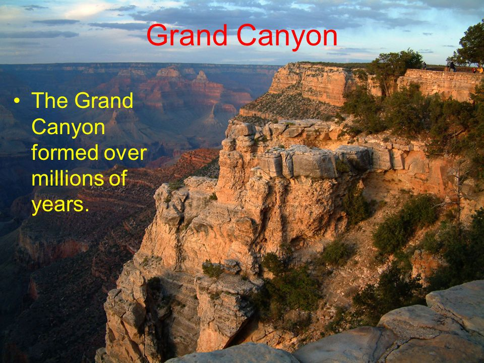 Grand Canyon The Grand Canyon formed over millions of years.