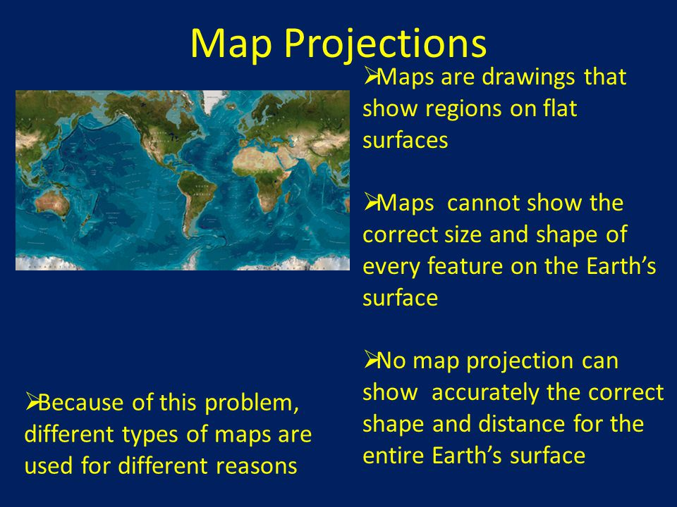 Map Projections Maps are drawings that show regions on flat surfaces
