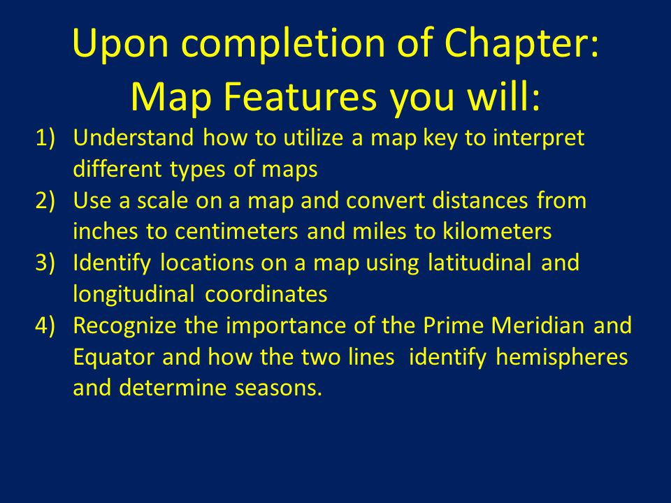 Upon completion of Chapter: Map Features you will: