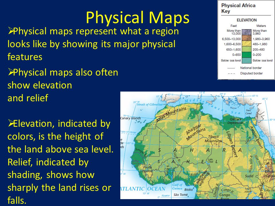 Physical Maps Physical maps represent what a region looks like by showing its major physical features.