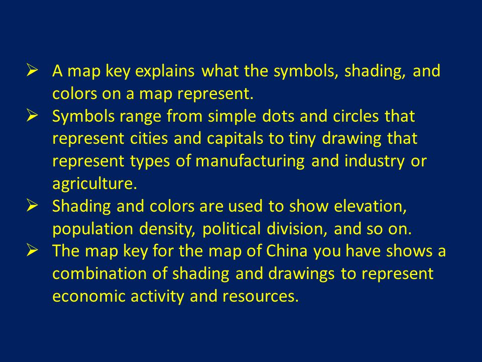 A map key explains what the symbols, shading, and colors on a map represent.