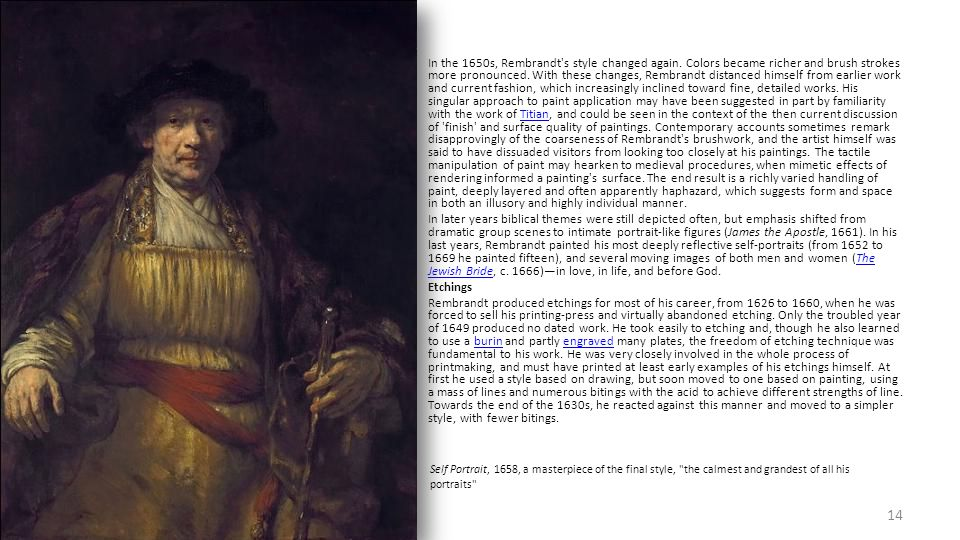 In the 1650s, Rembrandt s style changed again