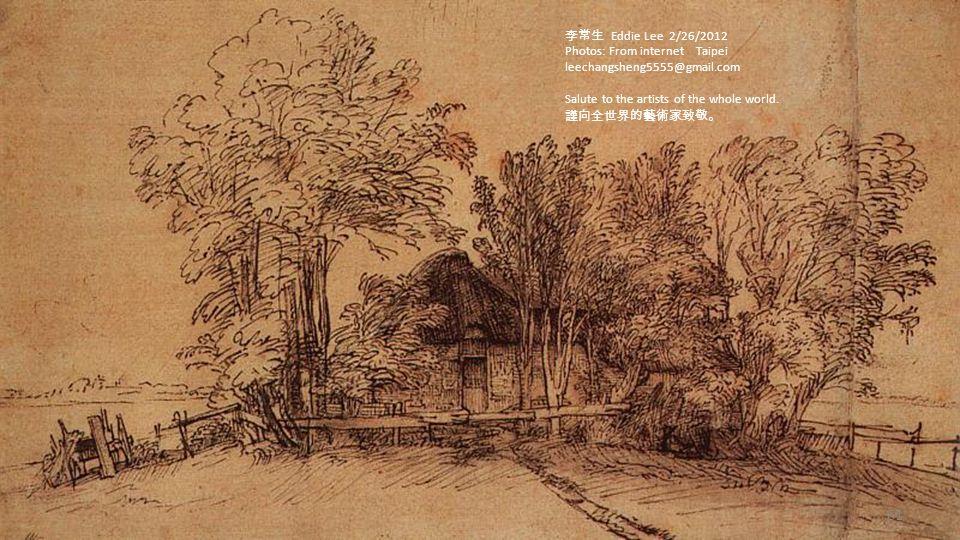李常生 Eddie Lee 2/26/2012 Photos: From internet Taipei. leechangsheng5555@gmail.com. Salute to the artists of the whole world.