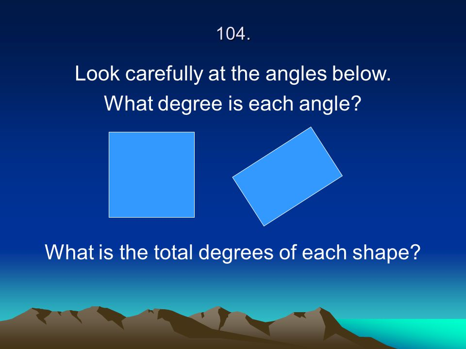 Look carefully at the angles below. What degree is each angle