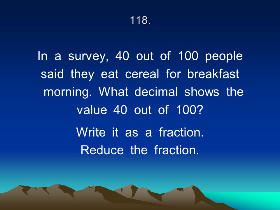 In a survey, 40 out of 100 people said they eat cereal for breakfast