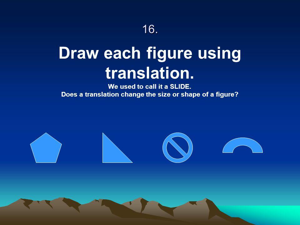 Draw each figure using translation.
