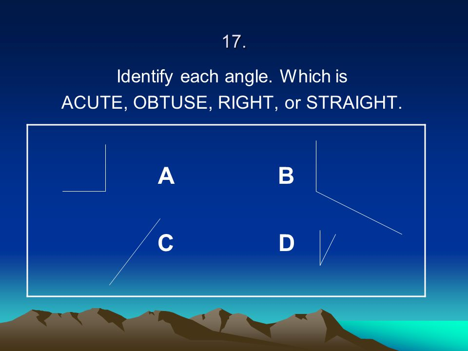 A B C D 17. Identify each angle. Which is
