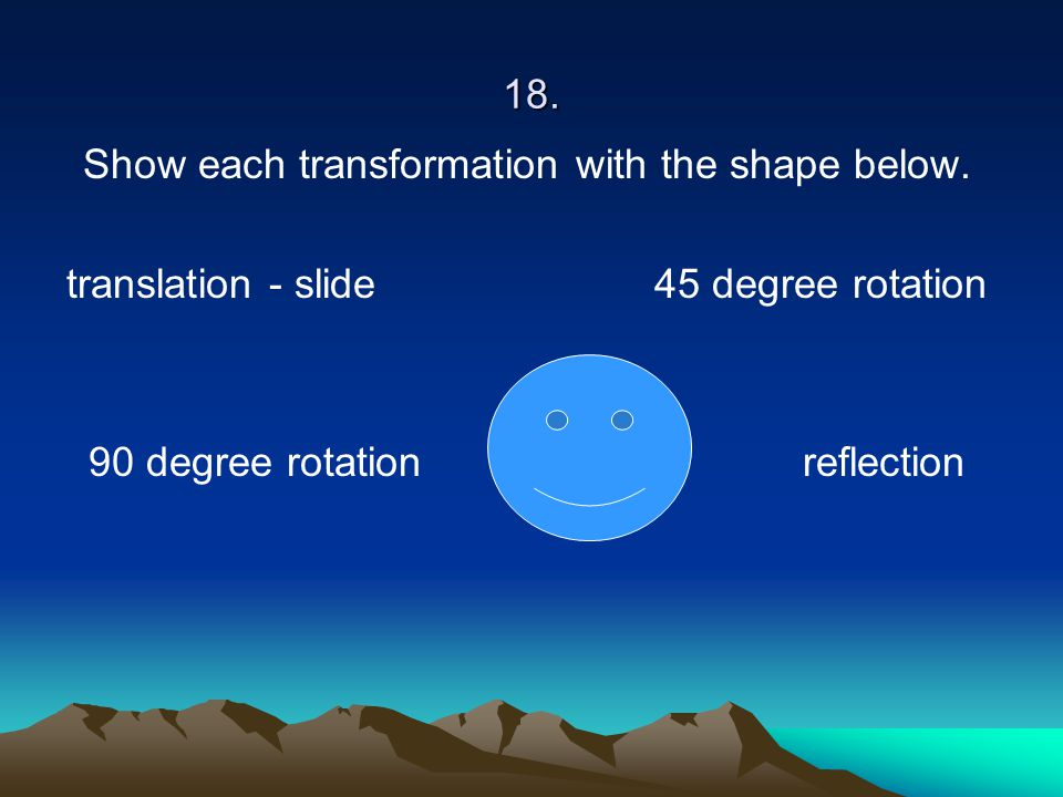 Show each transformation with the shape below.