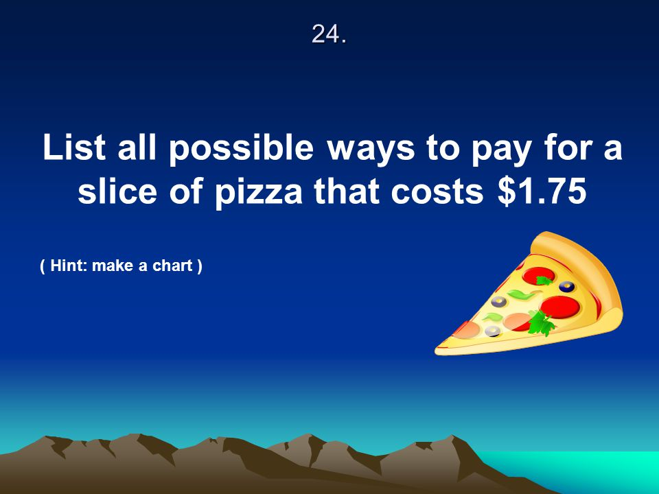 List all possible ways to pay for a slice of pizza that costs $1.75
