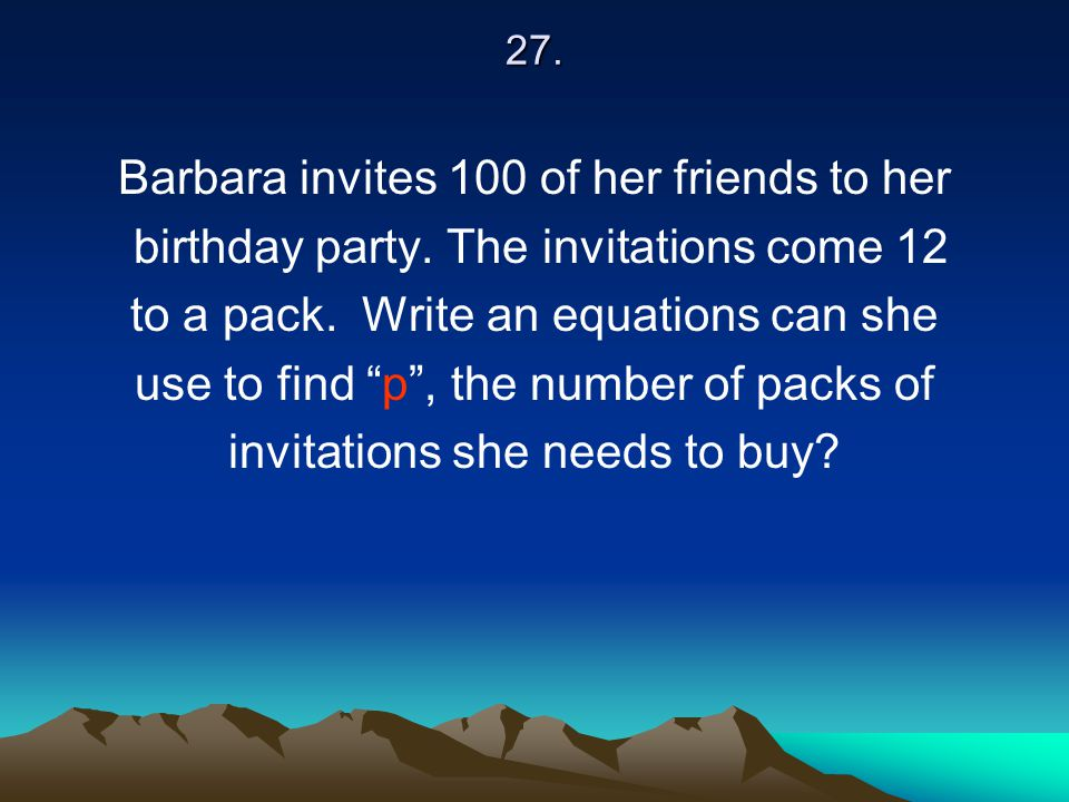 Barbara invites 100 of her friends to her