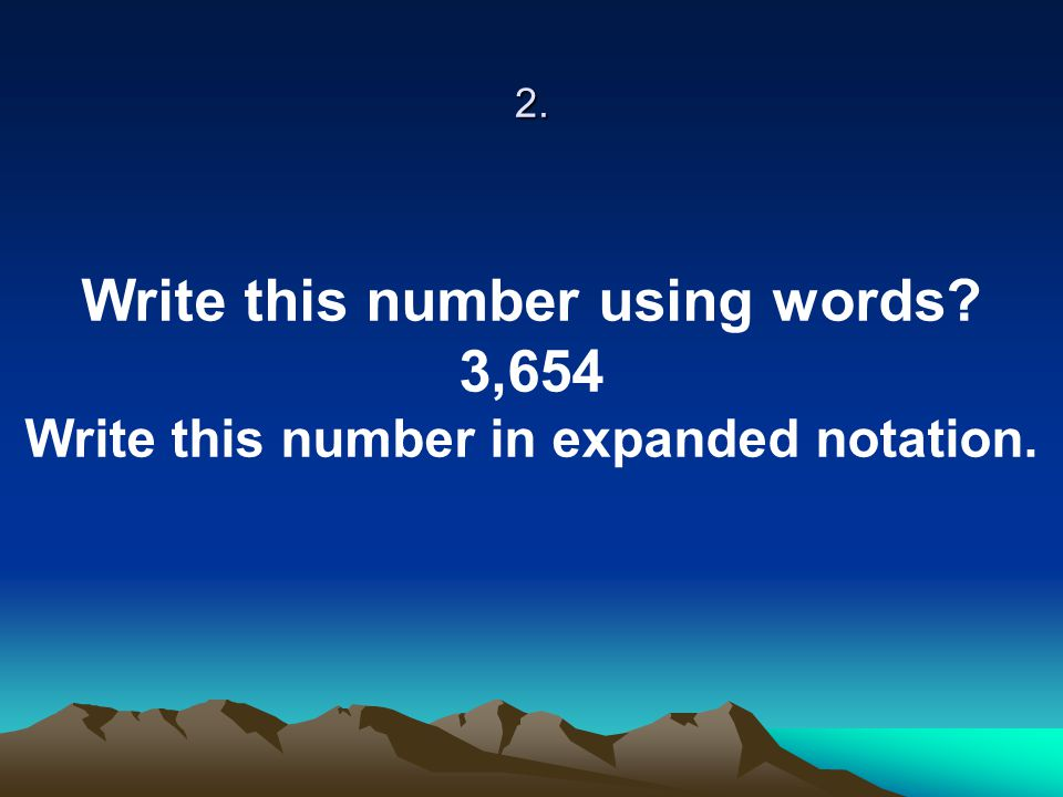 Write this number using words Write this number in expanded notation.
