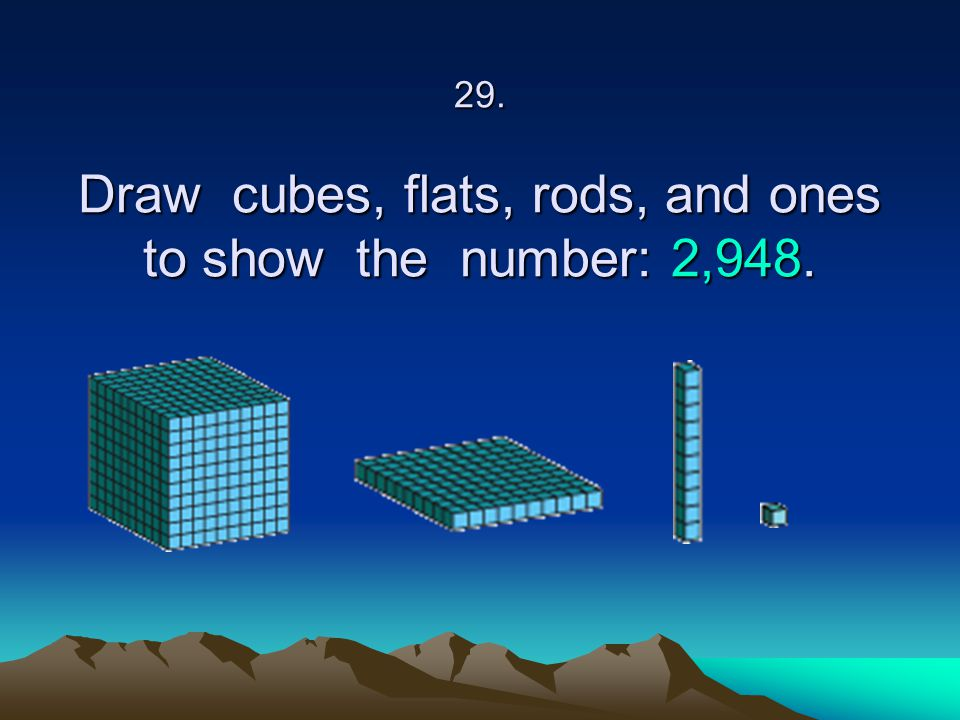 29. Draw cubes, flats, rods, and ones to show the number: 2,948.