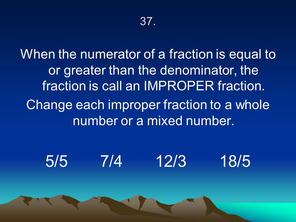 Change each improper fraction to a whole number or a mixed number.