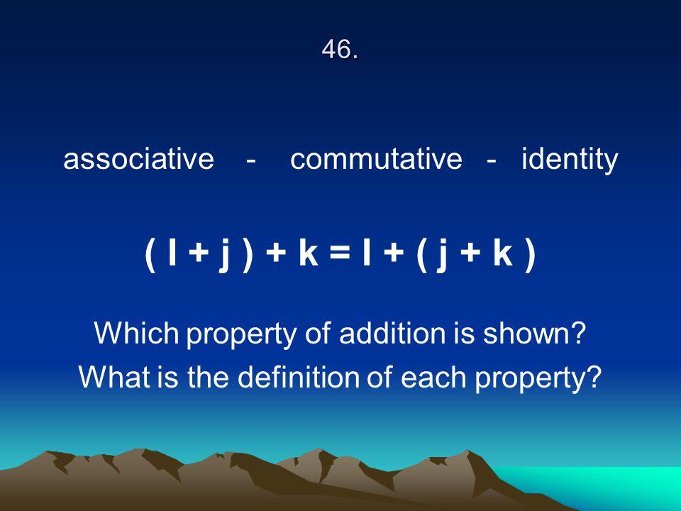 ( I + j ) + k = I + ( j + k ) associative - commutative - identity