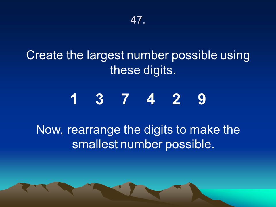 1 3 7 4 2 9 Create the largest number possible using these digits.